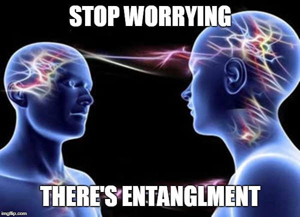 STOP WORRYING THERE'S ENTANGLMENT | made w/ Imgflip meme maker