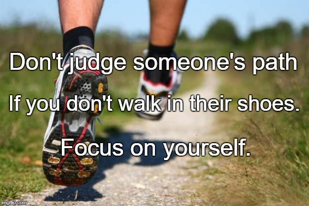 running shoes | Don't judge someone's path Focus on yourself. If you don't walk in their shoes. | image tagged in running shoes | made w/ Imgflip meme maker