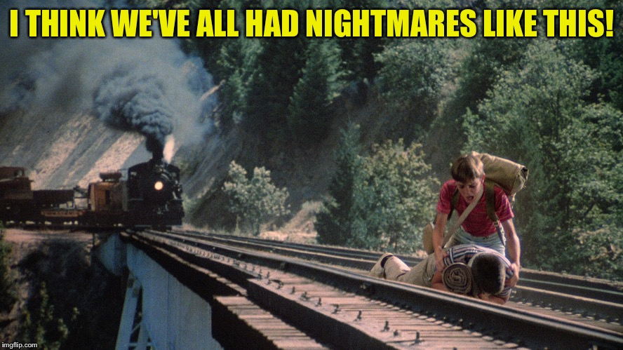 ... and your legs feel weighted down. | I THINK WE'VE ALL HAD NIGHTMARES LIKE THIS! | image tagged in memes,funny,train,nightmare | made w/ Imgflip meme maker