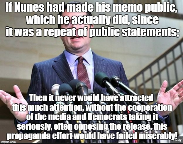 Nunes Memo was a distraction all along! | If Nunes had made his memo public, which he actually did, since it was a repeat of public statements; Then it never would have attracted thi | image tagged in nunes,politics,propaganda | made w/ Imgflip meme maker