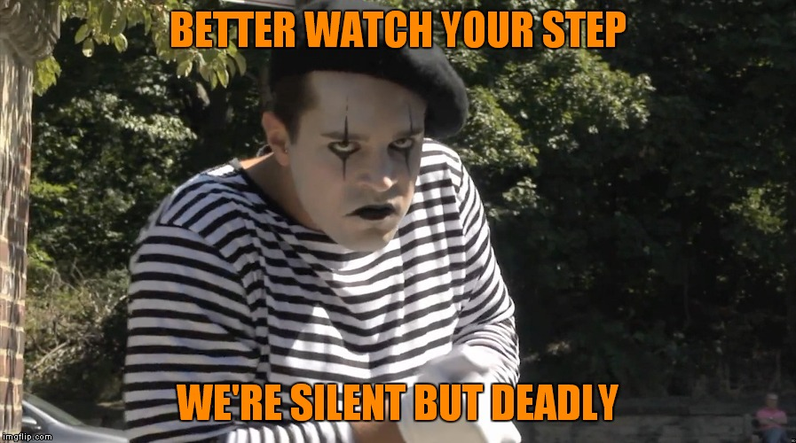 BETTER WATCH YOUR STEP WE'RE SILENT BUT DEADLY | made w/ Imgflip meme maker