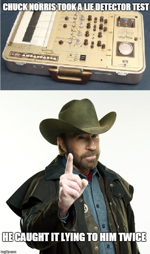 Chuck Norris lie detector | CHUCK NORRIS TOOK A LIE DETECTOR TEST HE CAUGHT IT LYING TO HIM TWICE | image tagged in chuck norris,memes,maury lie detector | made w/ Imgflip meme maker