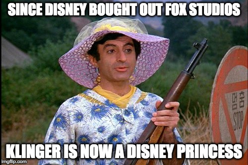 Kinda scary that Disney owns pretty much everything. | SINCE DISNEY BOUGHT OUT FOX STUDIOS KLINGER IS NOW A DISNEY PRINCESS | image tagged in mash transgender,disney,princess,fox | made w/ Imgflip meme maker