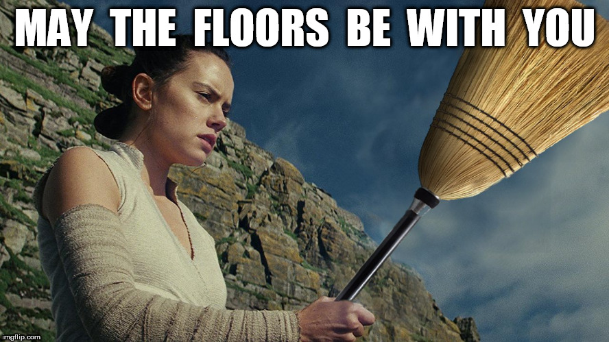 Cleaning Up The Galaxy | MAY  THE  FLOORS  BE  WITH  YOU | image tagged in star wars,leaderboard,homepage,bad puns,the last jedi | made w/ Imgflip meme maker