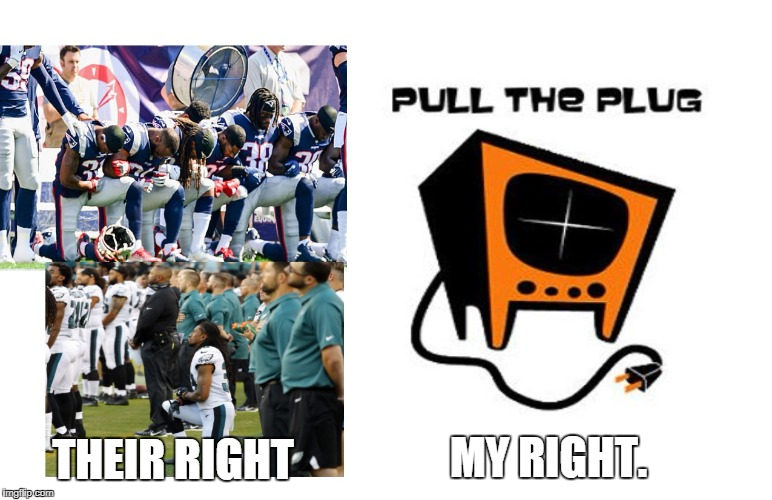 I have rights, too. | MY RIGHT. THEIR RIGHT | image tagged in kneeling my rights,too,nfl,kneeling,superbowl 52,superbowl | made w/ Imgflip meme maker
