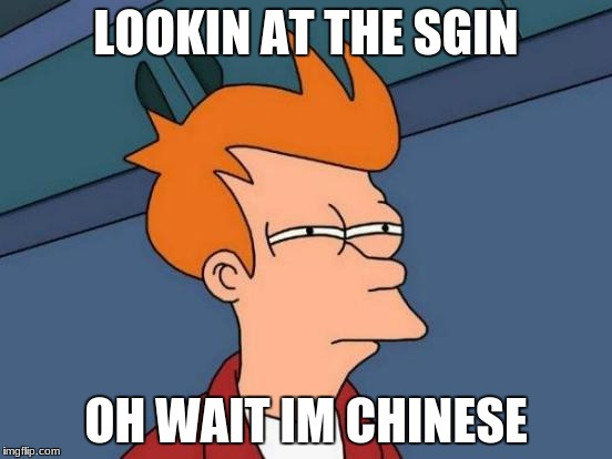 Futurama Fry Meme | LOOKIN AT THE SGIN OH WAIT IM CHINESE | image tagged in memes | made w/ Imgflip meme maker