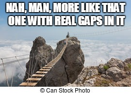 NAH, MAN, MORE LIKE THAT ONE WITH REAL GAPS IN IT | made w/ Imgflip meme maker