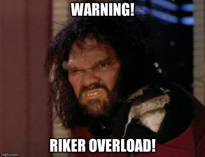 WARNING! RIKER OVERLOAD! | image tagged in riker missing link | made w/ Imgflip meme maker