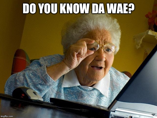 Grandma Finds The Internet Meme | DO YOU KNOW DA WAE? | image tagged in memes,grandma finds the internet | made w/ Imgflip meme maker