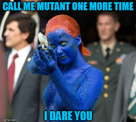 CALL ME MUTANT ONE MORE TIME I DARE YOU | made w/ Imgflip meme maker