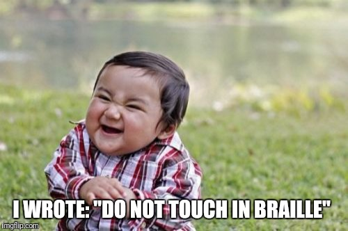 "Evil Toddler Meme | I WROTE: ""DO NOT TOUCH IN BRAILLE"" 