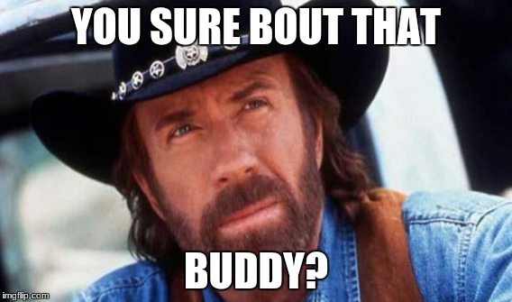 YOU SURE BOUT THAT BUDDY? | made w/ Imgflip meme maker