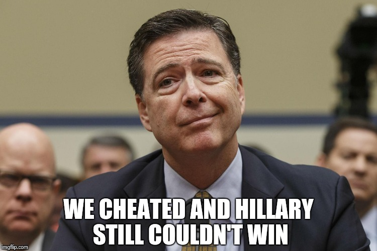 WE CHEATED AND HILLARY STILL COULDN'T WIN | image tagged in phoney comey | made w/ Imgflip meme maker