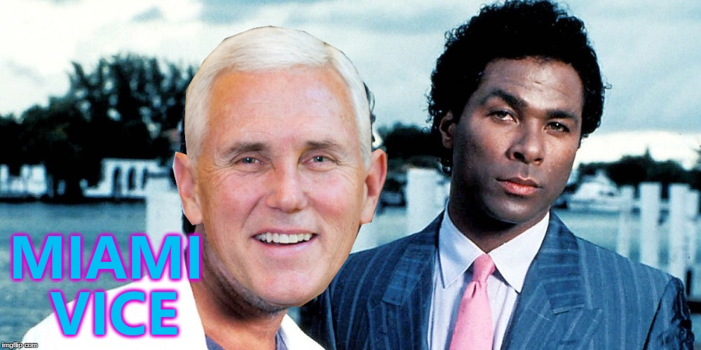 Can't see him living on a boat, though... :) | MIAMI VICE | image tagged in memes,mike pence,miami vice,politics,tv,tubbs and crockett | made w/ Imgflip meme maker