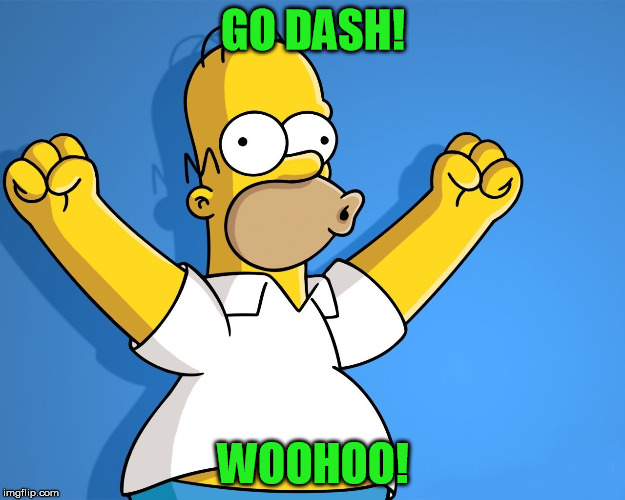 GO DASH! WOOHOO! | made w/ Imgflip meme maker