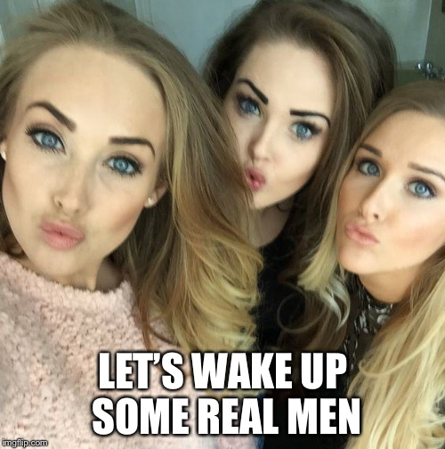 LET'S WAKE UP SOME REAL MEN | made w/ Imgflip meme maker
