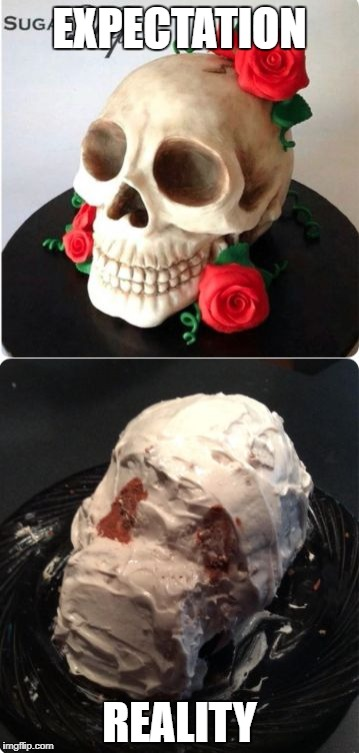 EXPECTATION REALITY | image tagged in skull cake | made w/ Imgflip meme maker