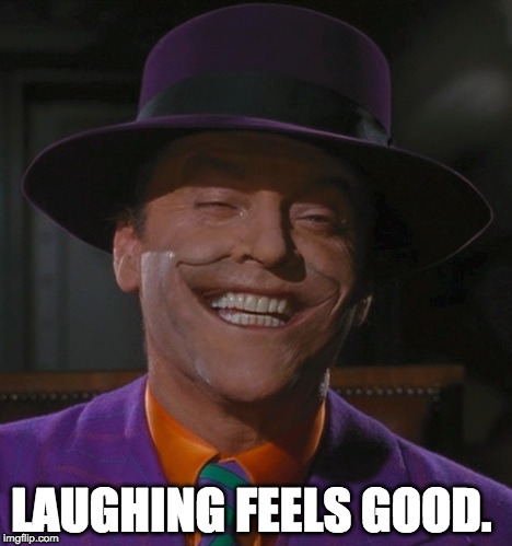 Joker | LAUGHING FEELS GOOD. | image tagged in joker | made w/ Imgflip meme maker