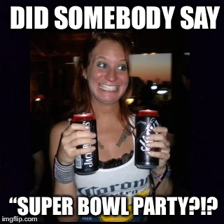 "DID SOMEBODY SAY ""SUPER BOWL PARTY?!? 
