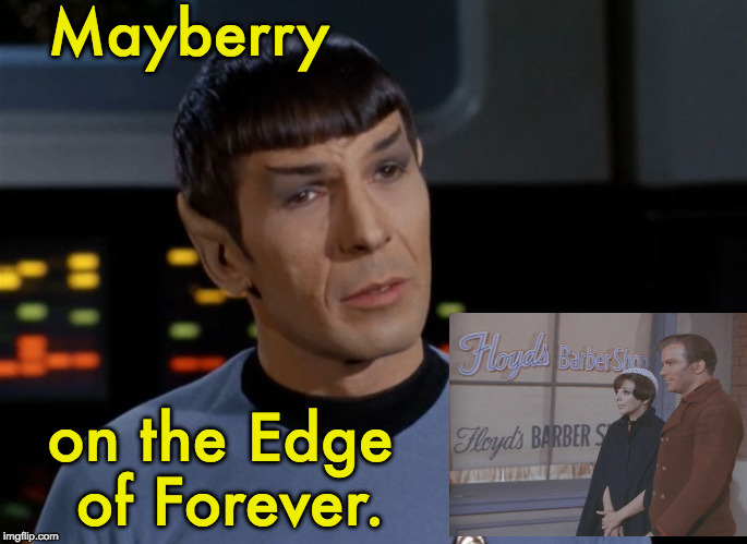 I believe I said that.  | Mayberry on the Edge of Forever. | image tagged in i believe i said that | made w/ Imgflip meme maker