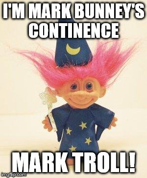 Troll Doll Wizard | I'M MARK BUNNEY'S CONTINENCE MARK TROLL! | image tagged in troll doll wizard | made w/ Imgflip meme maker