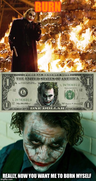 Really | BURN REALLY, NOW YOU WANT ME TO BURN MYSELF | image tagged in the joker really | made w/ Imgflip meme maker