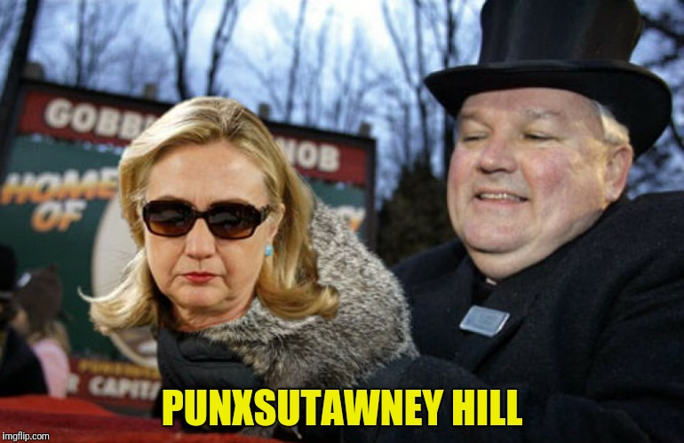 PUNXSUTAWNEY HILL | made w/ Imgflip meme maker