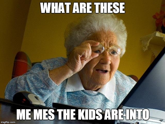 Grandma Finds The Internet Meme | WHAT ARE THESE ME MES THE KIDS ARE INTO | image tagged in memes,grandma finds the internet | made w/ Imgflip meme maker