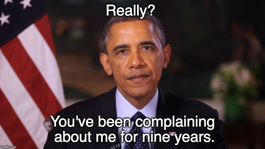 Irritated Obama | Really? You've been complaining about me for nine years. | image tagged in irritated obama | made w/ Imgflip meme maker