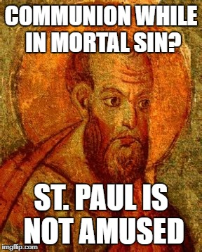 COMMUNION WHILE IN MORTAL SIN? ST. PAUL IS NOT AMUSED | made w/ Imgflip meme maker