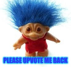 Troll | PLEASE UPVOTE ME BACK | image tagged in troll | made w/ Imgflip meme maker