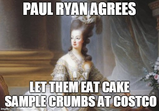 Ryan Pelosi Tax Cut Crumbs | PAUL RYAN AGREES LET THEM EAT CAKE SAMPLE CRUMBS AT COSTCO | image tagged in paul ryan,nancy pelosi,donald trump,tax cuts,trump | made w/ Imgflip meme maker
