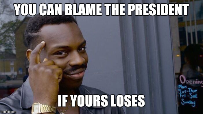 Roll Safe Think About It Meme | YOU CAN BLAME THE PRESIDENT IF YOURS LOSES | image tagged in memes,roll safe think about it | made w/ Imgflip meme maker
