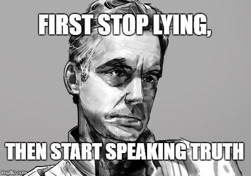 Jordan Peterson on Truth |  FIRST STOP LYING, THEN START SPEAKING TRUTH | image tagged in jordan peterson on truth | made w/ Imgflip meme maker