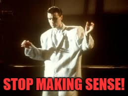 STOP MAKING SENSE! | made w/ Imgflip meme maker