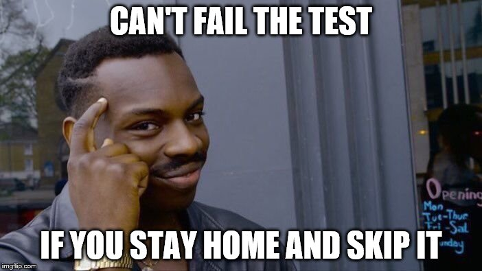 Roll Safe Think About It Meme | CAN'T FAIL THE TEST IF YOU STAY HOME AND SKIP IT | image tagged in memes,roll safe think about it | made w/ Imgflip meme maker