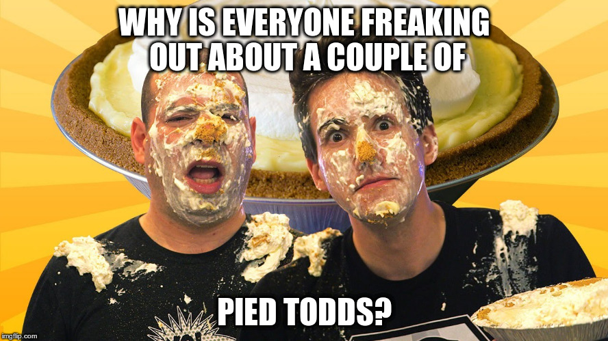 Dyslexia | WHY IS EVERYONE FREAKING OUT ABOUT A COUPLE OF PIED TODDS? | image tagged in tide pods | made w/ Imgflip meme maker