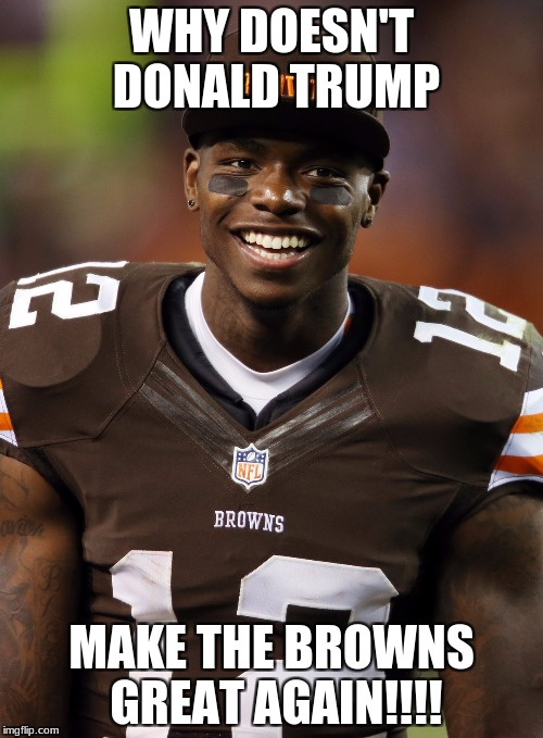 WHY DOESN'T DONALD TRUMP MAKE THE BROWNS GREAT AGAIN!!!! | image tagged in josh gordon | made w/ Imgflip meme maker