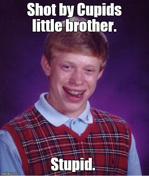 Bad Luck Brian Meme | Shot by Cupids little brother. Stupid. | image tagged in memes,bad luck brian | made w/ Imgflip meme maker