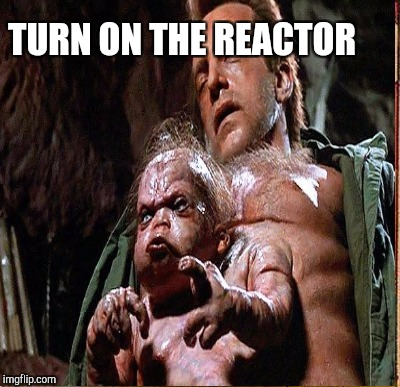 TURN ON THE REACTOR | made w/ Imgflip meme maker
