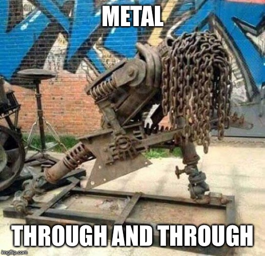 METAL THROUGH AND THROUGH | made w/ Imgflip meme maker