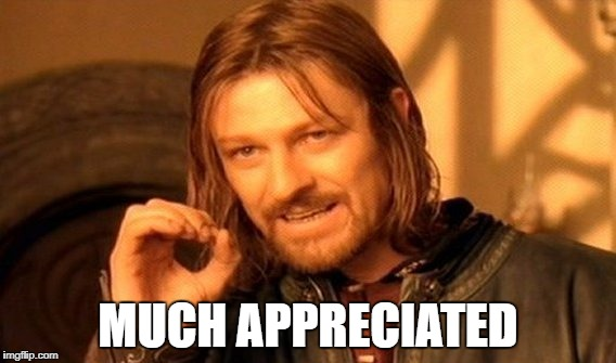 One Does Not Simply Meme | MUCH APPRECIATED | image tagged in memes,one does not simply | made w/ Imgflip meme maker