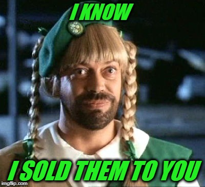 girl scout scam | I KNOW I SOLD THEM TO YOU | image tagged in girl scout scam | made w/ Imgflip meme maker