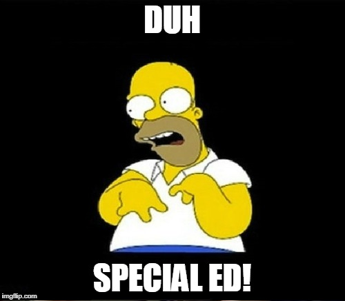 DUH SPECIAL ED! | made w/ Imgflip meme maker