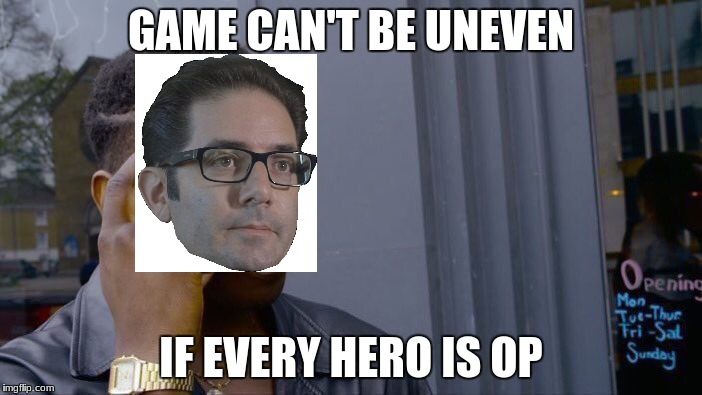 Roll Safe Think About It Meme | GAME CAN'T BE UNEVEN IF EVERY HERO IS OP | image tagged in memes,roll safe think about it | made w/ Imgflip meme maker