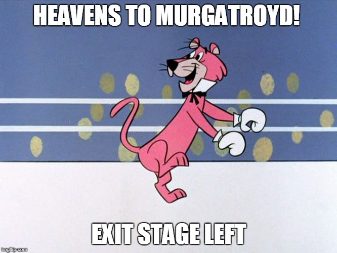 HEAVENS TO MURGATROYD! EXIT STAGE LEFT | image tagged in snagglepuss box,funny | made w/ Imgflip meme maker