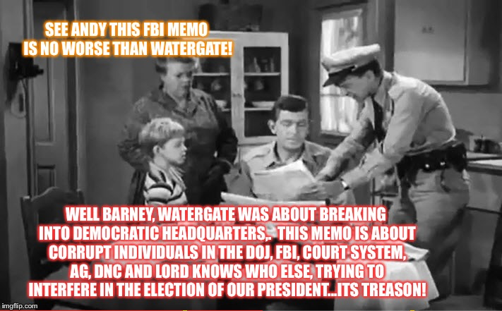 Andy Griffith News | SEE ANDY THIS FBI MEMO IS NO WORSE THAN WATERGATE! WELL BARNEY, WATERGATE WAS ABOUT BREAKING INTO DEMOCRATIC HEADQUARTERS,.  THIS MEMO IS AB | image tagged in andy griffith news | made w/ Imgflip meme maker