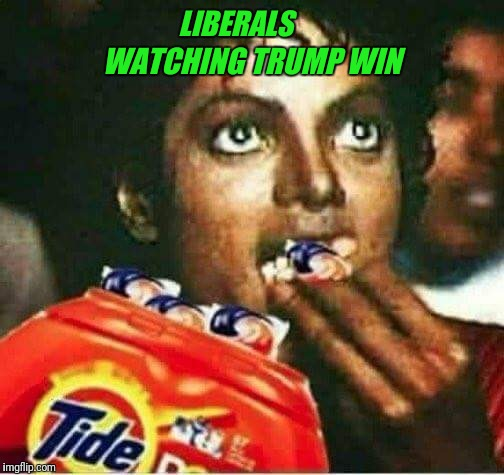 Michael Jackson Liberal Tide Pod Challenge | LIBERALS WATCHING TRUMP WIN | image tagged in popcorn,liberals,tide pods | made w/ Imgflip meme maker