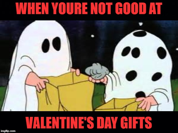 Bad gift-giver | WHEN YOURE NOT GOOD AT VALENTINE'S DAY GIFTS | image tagged in funny memes,valentine's day,charlie brown | made w/ Imgflip meme maker