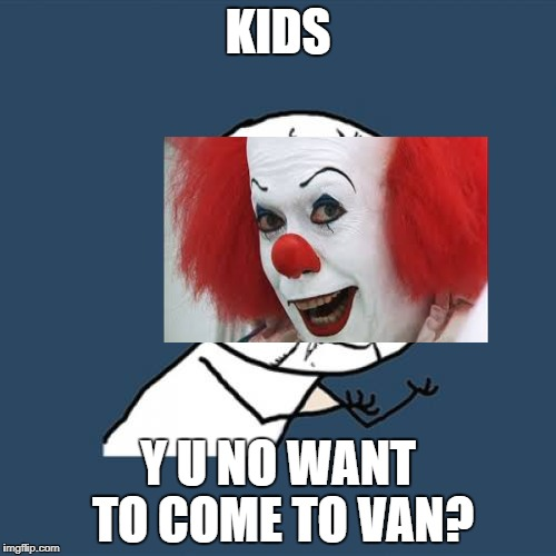 Y U No Meme | KIDS Y U NO WANT TO COME TO VAN? | image tagged in memes,y u no | made w/ Imgflip meme maker